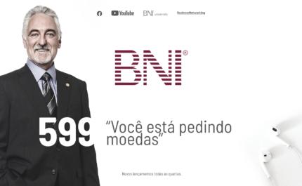 PODCAST BNI BRASIL | #599 – VOCÊ ESTÁ PEDINDO MOEDAS