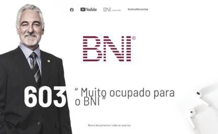 PODCAST BNI BRASIL | #603 – MUITO OCUPADO PARA O BNI