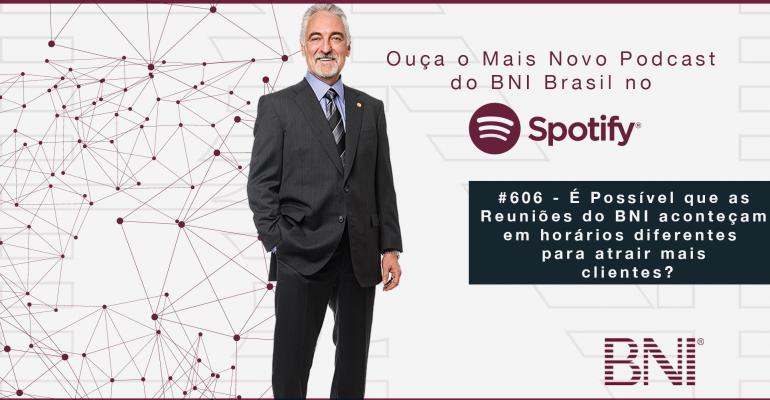 PODCAST BNI BRASIL | #606 – HORÁRIOS DIFERENTES DE REUNIÕES PARA ATRAIR MAIS CONVIDADOS.