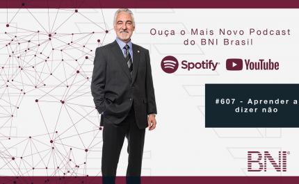 Podcast BNI Brasil | #607 – Aprender a dizer não