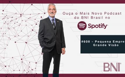 Podcast BNI Brasil | #608 – Pequena Empresa, Grande Visão