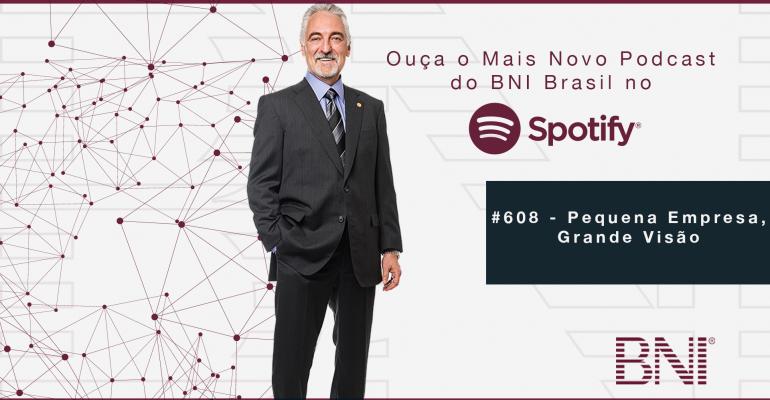 Podcast BNI Brasil   #608 – Pequena Empresa, Grande Visão