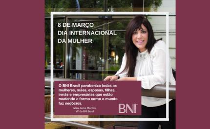 O BNI homenageia todas as mulheres que fazem parte do universo business