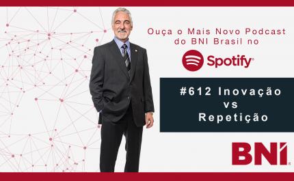 Podcast BNI Brasil #612 – Inovação VS Repetição