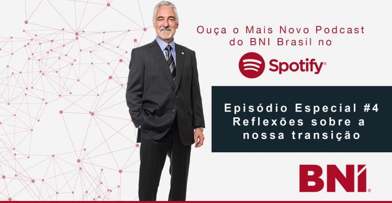 Podcast Especial BNI #4 – Reflexões sobre a nossa transição