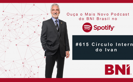 Podcast BNI Episódio #615 – Círculo Interno do Ivan