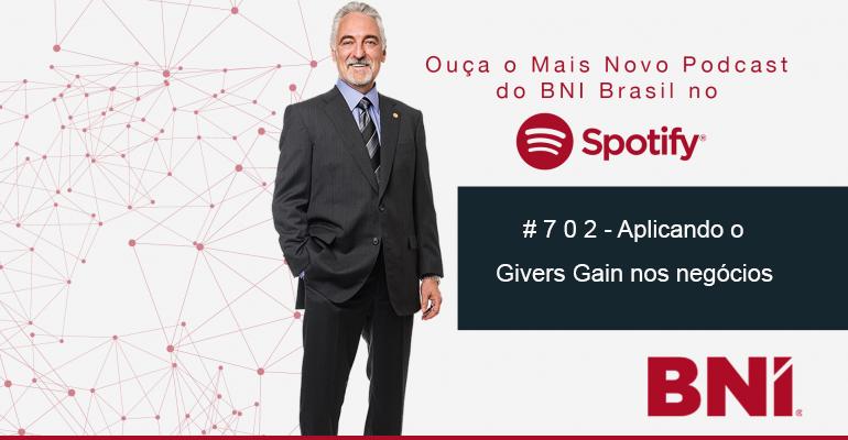 Podcast BNI Episódio #702 – Aplicando o Givers Gain para os negócios