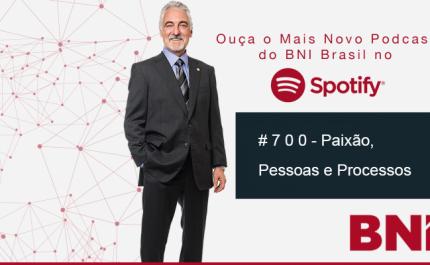 Podcast BNI Episódio # 700 – Paixão, Pessoas e Processos