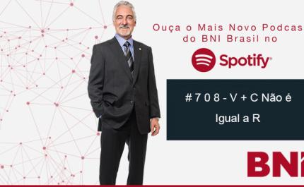 Podcast BNI Episódio # 708 – V + C Não é Igual a R