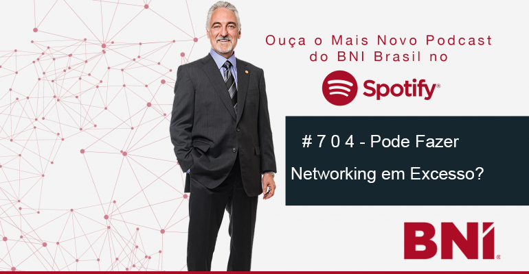 Podcast BNI Episódio #704 – Pode Fazer Networking em Excesso?