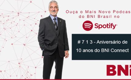 Podcast BNI Episódio #713 – Aniversário de 10 anos do BNI Connect
