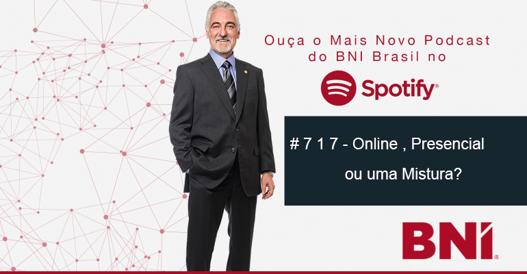 Podcast BNI Episódio #717 – Presencial, Online ou Mista?
