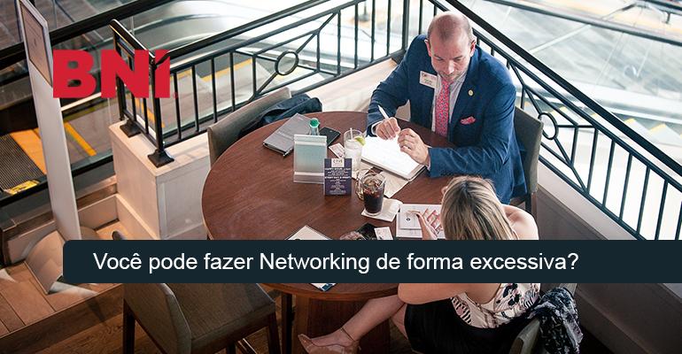 Você pode fazer Networking de forma excessiva?