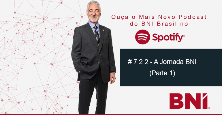 Podcast BNI Episódio #722 – A Jornada BNI (Parte 1)