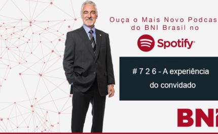 Podcast BNI Episódio #726 – A Experiência Do Convidado